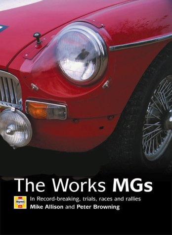 The Works MGs: The Illustrated History of Works MGs in Record-Breaking, Trials, Races and Rallies (9781859606032) by Allison, Mike