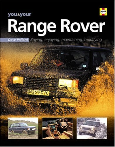 You & Your Range Rover: Buying, enjoying, maintaining, modifying (You and Your): Pollard, Dave