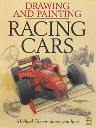 Drawing and Painting Race Cars in Action: A Top Motorsport Artist Shows You How: Turner, Michael