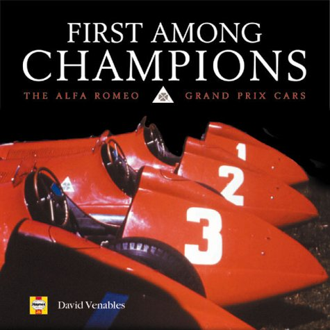 First Among Champions: Alfa Romeo Grand Prix: Venables, David