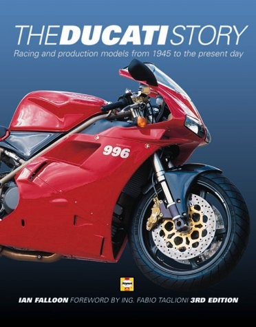The Ducati Story : Racing and Production Models from 1945 to the Present Day: Falloon, Ian R. H.