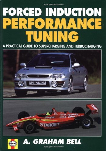 Forced Induction Performance Tuning A Practical Guide to Supercharging and Turbocharging: Bell, A.