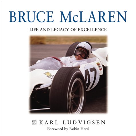 Bruce McLaren: A Life and Legacy of Excellence: Karl Ludvigsen