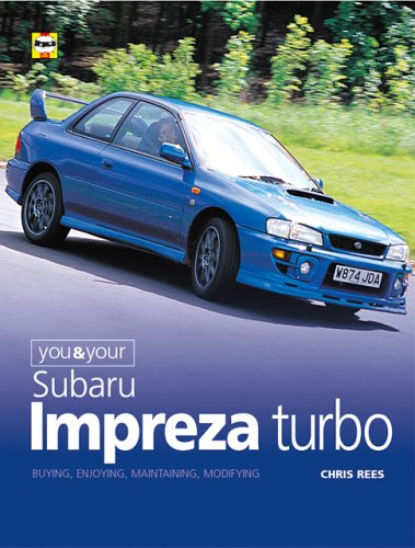 You & Your Subaru Impreza Turbo: Buying, Enjoying, Maintaining and Modifying: Rees, Chris