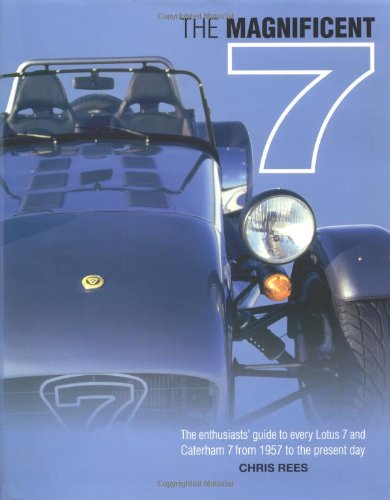 The Magnificent 7: The Enthusiast's Guide to every Lotus 7 and Caterham 7, from 1957 to the Prese...