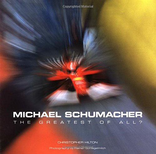 Michael Schumacher: The Greatest of All?: Hilton, Christopher