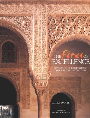 9781859640876: The Fires of Excellence: Spanish and Portuguese Oriental Architecture