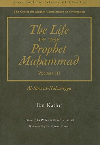 Life of the Prophet Muhammad - Volume 3: Al-Sira al-Nabawiyya (v. 3): Kathir, Ibn