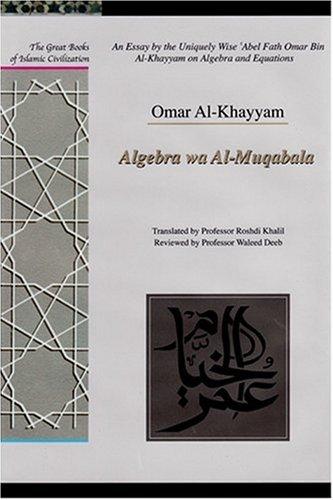 9781859641804: An Essay by the Uniquely Wise 'Abel Fath Omar Bin Al-Khayyam on Algebra and Equations: Algebra Wa Al-Muqabala (Great Books of Islamic Civilization)