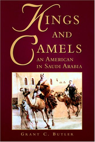 Kings and Camels: An American in Saudi: Butler, Grant C