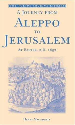 9781859642184: A Journey from Aleppo to Jerusalem: At Easter, A.D. 1697 (Folios Archive Library)