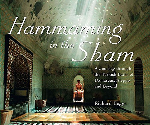9781859642283: Hammaming in the Sham: A Journey Through the Turkish Baths of Damascus, Aleppo and Beyond