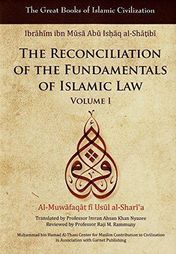 The Reconciliation of the Fundamentals of Islamic Law: Al-Muwafaqat fi Usul al-Shari'a, Volume...