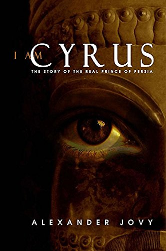 9781859642818: I am Cyrus: The Story of the Real Prince of Persia