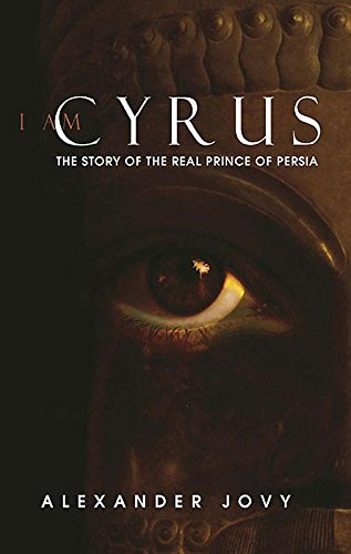 9781859643167: I am Cyrus: The Story of the Real Prince of Persia
