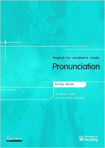 Pronunciation: Course Book (English for Academic Study): Margolis, Annette, Smith,