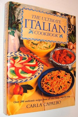 9781859670132: The Ultimate Italian Cookbook: Over 200 Authentic Recipes from All Over Italy, Step-by-step