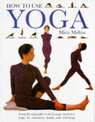 9781859670187: How to Use Yoga : A Step By Step Guide to the Iyengar Method of Yoga, for Relaxation, Health and well-being