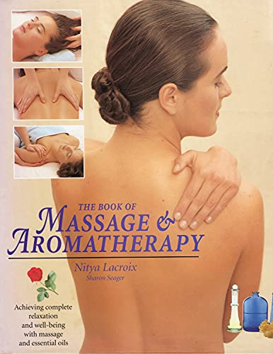 Book of Massage and Aromatherapy, The: Achieving Complete Relaxation and Wellbeing with Massage and...