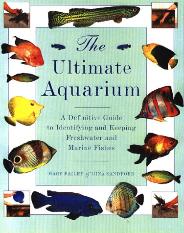9781859670811: The Ultimate Aquarium: A Definitive Guide to Identifying and Keeping Freshwater and Marine Fishes