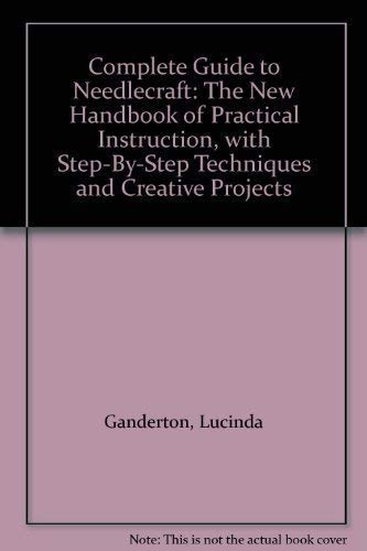 9781859670934: Complete Guide to Needlecraft: The New Handbook of Practical Instruction, with Step-By-Step Techniques and Creative Projects
