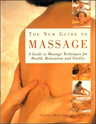 The New Guide to Massage A Guide to Massage Techniques for Health, Relaxation and Vitality