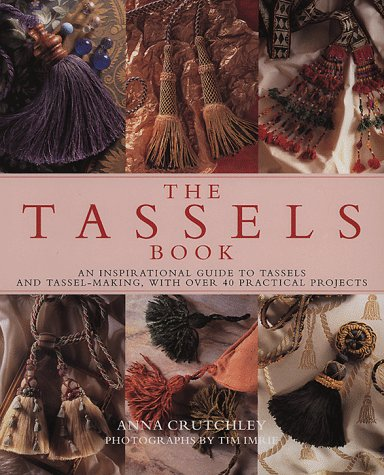 9781859672228: The Tassels Book: An Inspirational Guide to Tassels and Tassel Making With over 40 Practical Projects