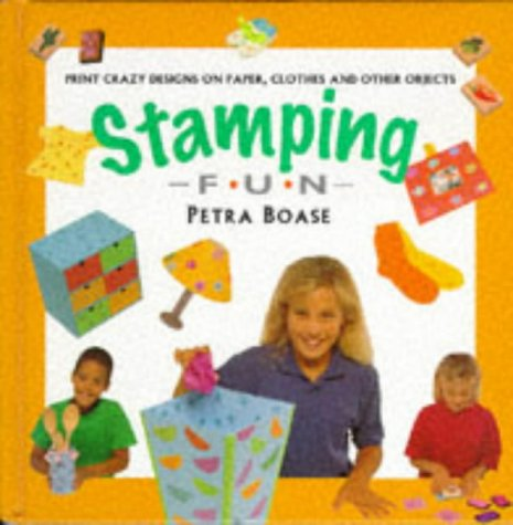 Stamping Fun: Print Crazy Designs on Paper, Clothes and Other Objects (Creative Fun Series): Boase,...