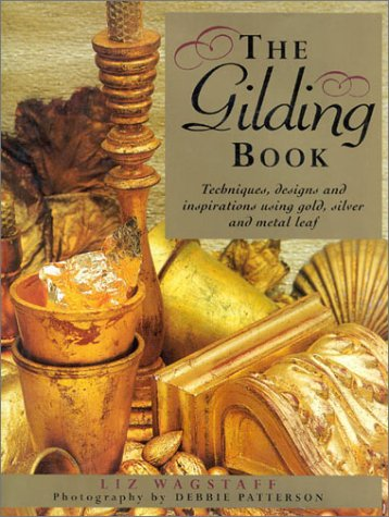 The Gilding Book: Techniques, Designs and Inspirations: Liz Wagstaff