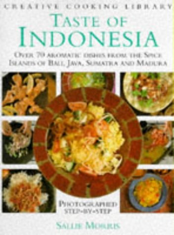 TASTE OF INDONESIA: OVER 70 AROMATIC DISHES FROM THE SPICE ISLANDS OF BALI, JAVA, SUMATRA AND ...