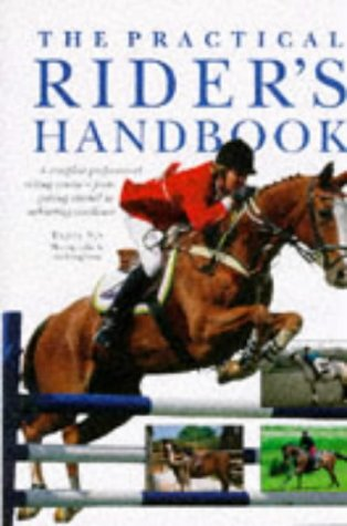 The Practical Rider's Handbook: A Complete Professional Riding Course--From Getting Started to Achieving Excellence (1859672698) by Debby Sly