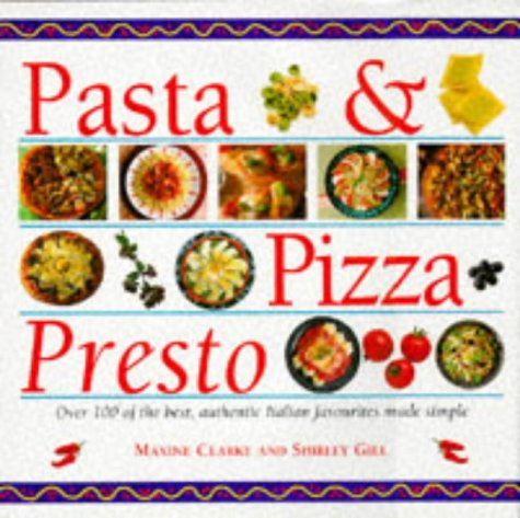 9781859672792: Pasta & Pizza Presto: Over 100 of the Best, Authentic Italian Favourites Made Simple