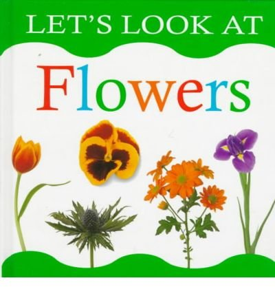 Flowers (The let's look series): Lorenz Books