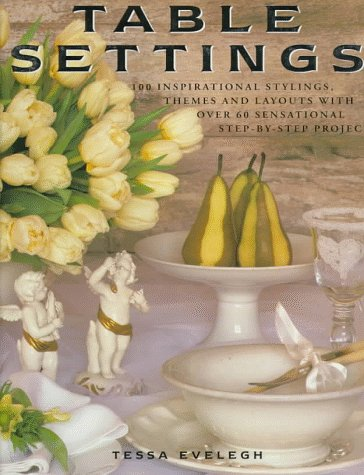9781859673805: Table Settings: 100 Inspirational Stylings, Themes and Layouts with Over 60 Sensational Step-by-Step Projects