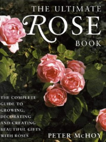 9781859674529: The Ultimate Rose Book: The Complete Guide to Growing, Decorating and Creating Beautiful Gifts with Roses
