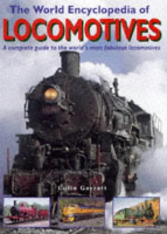 The World Encylopedia of Locomotives A complete guide to the world's most fabulous locomotives...