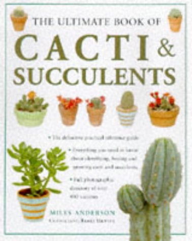 The Ultimate Book of Cacti & Succulents: Anderson, Miles