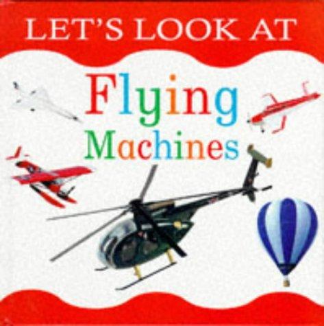 Flying Machines (Let's Look Series): Lorenz Books