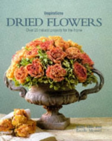 Dried Flowers: Over 20 Natural Projects for the Home (Inspirations Series): Ellis, Kally; Moroni, ...