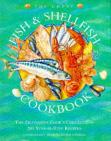 The Great Fish & Shellfish Cookbook: The Definitive Cook's Collection : 200 Step-By-Step ...