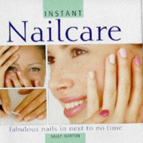 9781859676882: Instant Nailcare: Fabulous Nails in Next to No Time (Instant Beauty)