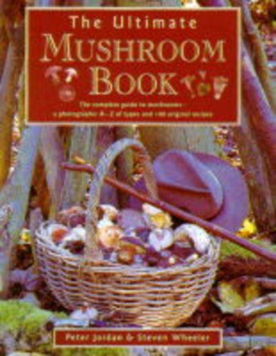 9781859677322: Ultimate Mushroom Book: The Complete Guide to Identifying, Picking and Using Mushrooms a Photographic A-Z F Types and 100 Origina