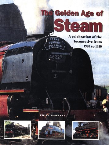 THE GOLDEN AGE OF STEAM: A celebration of the locomotive from 1830 to 1950.: Colin Garratt.