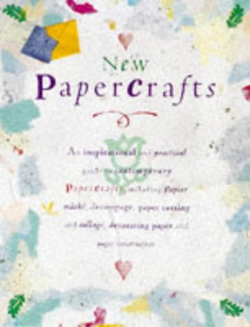 New Papercrafts: An Inspirational and Practical Guide: Editor-Margaret Malone