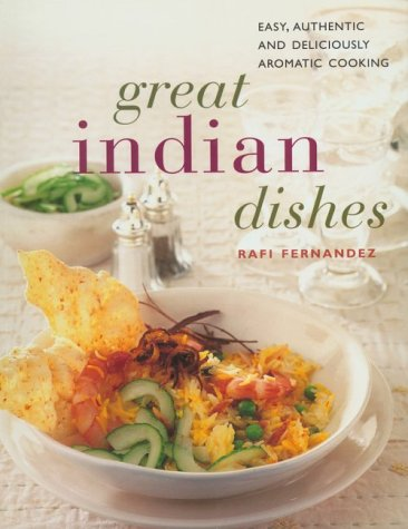Great Indian Dishes: Easy, Authentic and Deliciously Aromatic Cooking