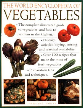 The World Encyclopedia of Vegetables: The Complete Illustrated Guide to Vegetables and How to Use Them in the Kitchen (9781859678565) by Christine Ingram