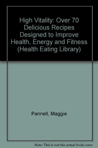 High Vitality Cookbook: Over 70 Fabulous Recipes to Improve Health, Energy and Fitness (Health ...