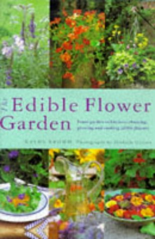 9781859678794: The Edible Flower Garden: From Garden to Kitchen - Choosing, Growing and Cooking with Edible Flowers