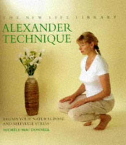 9781859678961: Alexander Technique: Regain Your Natural Poise and Alleviate Stress (The New Life Library)