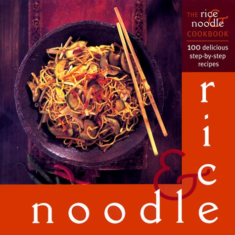 9781859679067: The Rice & Noodle Cookbook: 100 Delicious Step-by-Step Recipes